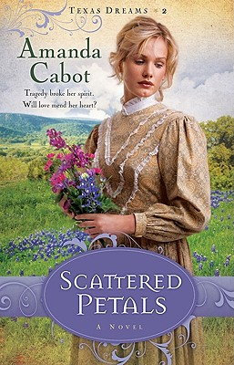 Scattered Petals: A Novel (Texas Dreams), Amanda Cabot