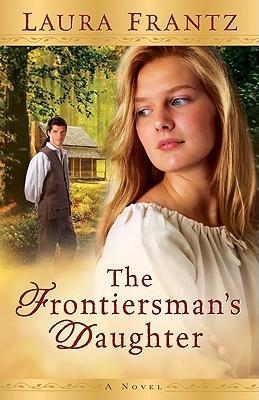 Frontiersman's Daughter, The: A Novel, Laura Frantz