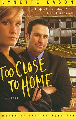TOO CLOSE TO HOME (WOMEN OF JUSTICE, NO 1), EASON, LYNETTE