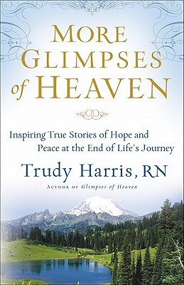Image for More Glimpses of Heaven: Inspiring True Stories of Hope and Peace at the End of Life's Journey