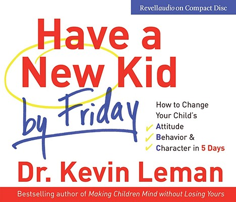 "Image for ""Have a New Kid by Friday: How to Change Your Child's Attitude, Behavior & Character in 5 Days (4 CD"""