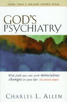 God's Psychiatry: Healing for the Troubled Heart and Spirit, Allen, Charles L.