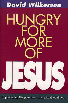 Image for Hungry for More of Jesus: Experiencing His Presence in These Troubled Times