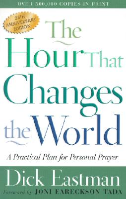 Image for HOUR THAT CHANGES THE WORLD, THE A PRACTICAL PLAN FOR PERSONAL PRAYER