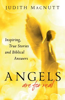 Image for Angels Are for Real: Inspiring, True Stories and Biblical Answers