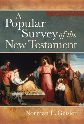 Popular Survey of the New Testament, A, Norman L. Geisler
