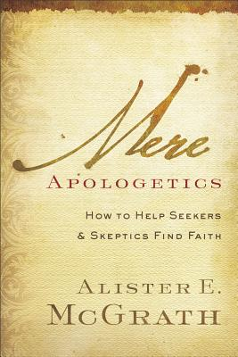 Image for Mere Apologetics: How to Help Seekers and Skeptics Find Faith