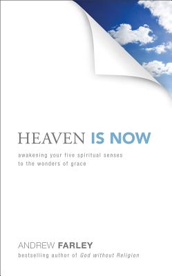 Image for Heaven Is Now: Awakening Your Five Spiritual Senses to the Wonders of Grace