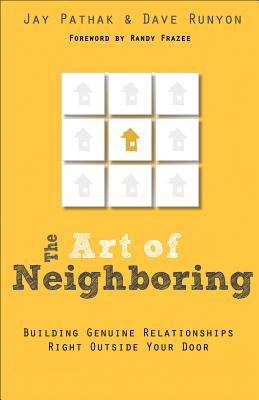 The Art of Neighboring: Building Genuine Relationships Right Outside Your Door, Jay Pathak, Dave Runyon
