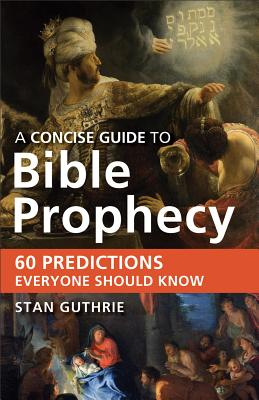 Image for Concise Guide to Bible Prophecy, A: 60 Predictions Everyone Should Know