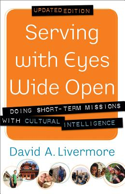 Image for Serving with Eyes Wide Open: Doing Short-Term Missions with Cultural Intelligence
