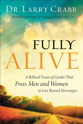 Image for Fully Alive: A Biblical Vision of Gender That Frees Men and Women to Live Beyond Stereotypes