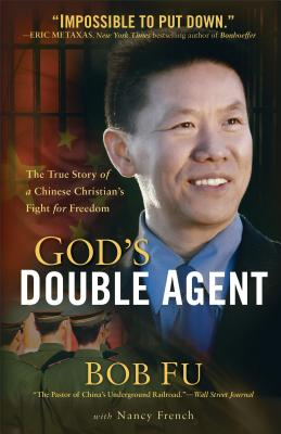 God's Double Agent: The True Story of a Chinese Christian's Fight for Freedom, Bob Fu, Nancy French