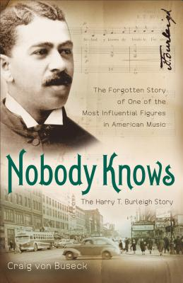 Nobody Knows: The Forgotten Story of One of the Most Influential Figures in American Music, Craig von Buseck