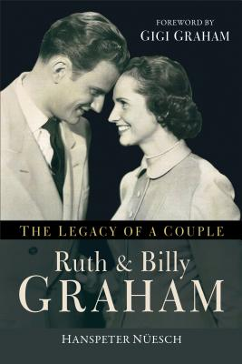 Ruth and Billy Graham: The Legacy of a Couple, Hanspeter Nüesch