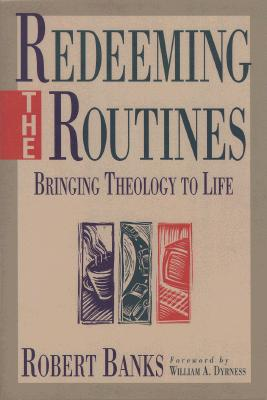 Image for Redeeming the Routines: Bringing Theology to Life