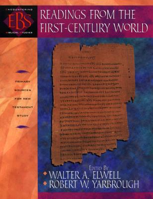 Readings from the First-Century World: Primary Sources for New Testament Study (Encountering Biblical Studies), Walter A. Elwell, Robert W. Yarbrough
