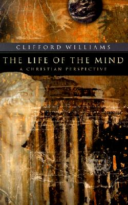 Image for The Life of the Mind: A Christian Perspective (RenewedMinds)