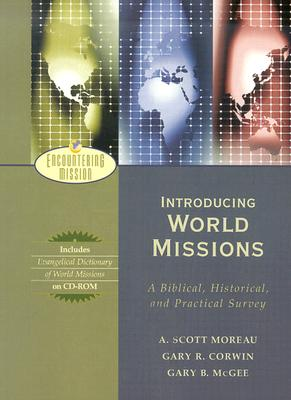 **NO BB** Introducing World Missions : A Biblical, Historical, and Practical Survey, A. SCOTT MOREAU, GARY R. CORWIN, GARY B. MCGEE