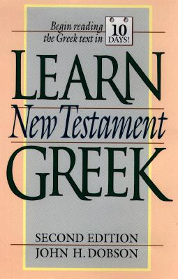 Image for LEARN NEW TESTAMENT GREEK BEGIN READING THE GREEK TEXT IN 10 DAYS