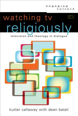 Image for Watching TV Religiously: Television and Theology in Dialogue (Engaging Culture)