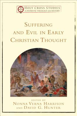 Suffering and Evil in Early Christian Thought (Holy Cross Studies in Patristic Theology and History), Nonna Verna Harrison, ed.