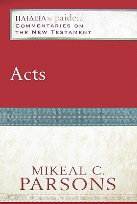 Acts (Paideia: Commentaries on the New Testament), Mikeal C. Parsons