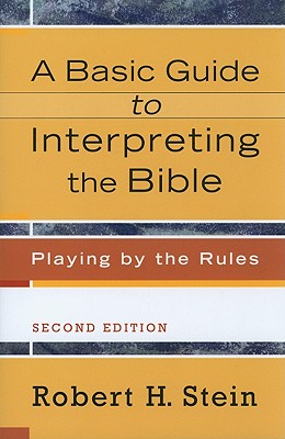 Basic Guide to Interpreting the Bible, A: Playing by the Rules, Robert H. Stein