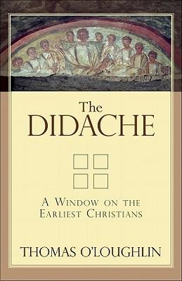 Didache, The: A Window on the Earliest Christians, Thomas O'Loughlin