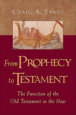 Image for From Prophecy to Testament: The Function of the Old Testament in the New