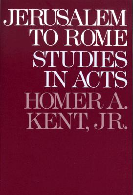 Jerusalem to Rome: Studies in the Book of Acts (New Testament Studies Series), Kent, Homer A. Jr.