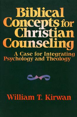 Image for Biblical Concepts for Christian Counseling: A Case for Integrating Psychology and Theology