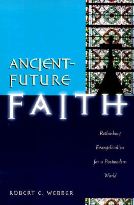 Image for Ancient-Future Faith: Rethinking Evangelicalism for a Postmodern World