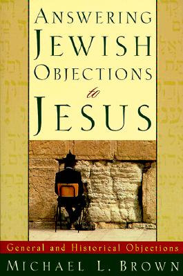 Image for Answering Jewish Objections to Jesus: General and Historical Objections, Vol. 1