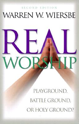 Image for Real Worship: Playground, Battleground, or Holy Ground?