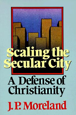 Scaling the Secular City: A Defense of Christianity, J. P. Moreland