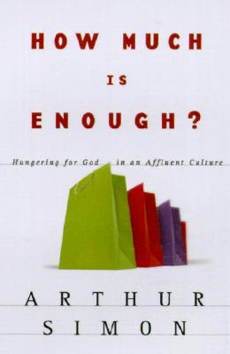 How Much Is Enough?: Hungering for God in an Affluent Culture, Simon, Arthur