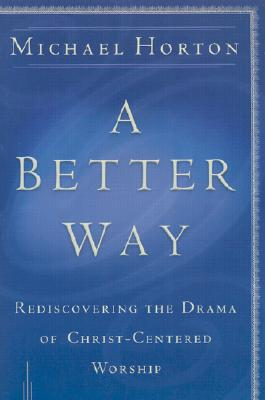 Image for A Better Way: Rediscovering the Drama of God-Centered Worship