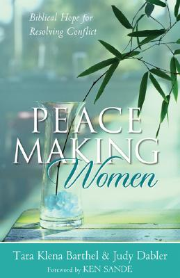Image for Peacemaking Women: Biblical Hope for Resolving Conflict