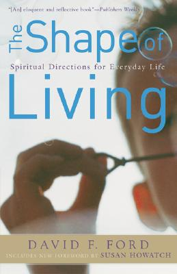 Shape of Living, The: Spiritual Directions for Everyday Life, David F. Ford