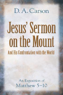Image for Jesus' Sermon on the Mount and His Confrontation with the World: An Exposition of Matthew 5-10
