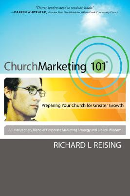 Church Marketing 101: Preparing Your Church for Greater Growth, Richard L. Reising (Author)