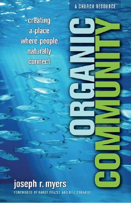 Organic Community: Creating a Place Where People Naturally Connect, Myers, Joseph R.