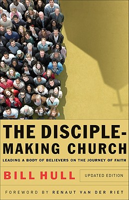 Disciple-Making Church, The: Leading a Body of Believers on the Journey of Faith, Bill Hull