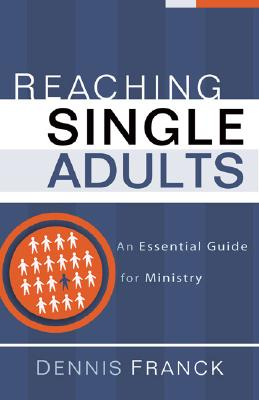 Image for Reaching Single Adults: An Essential Guide for Ministry