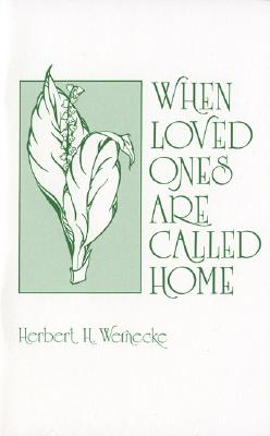 When Loved Ones Are Called Home, Wernecke, Herbert H.