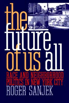 Image for The Future of Us All: Race and Neighborhood Politics in New York City (The Anthropology of Contemporary Issues)