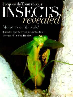 Insects Revealed: Monsters or Marvels? (Comstock books), De Tonnancour, Jacques