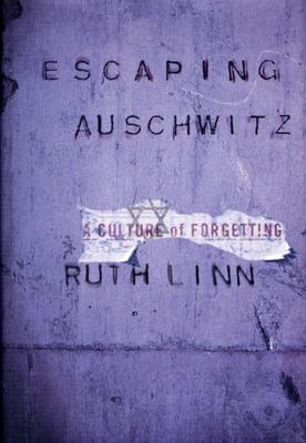 Image for Escaping Auschwitz: A Culture of Forgetting (Psychoanalysis and Social Theory)