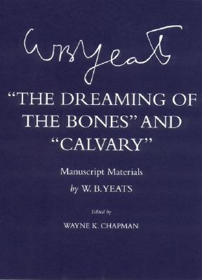 """Image for """"The Dreaming of the Bones"""" and """"Calvary"""": Manuscript Materials (The Cornell Yeats)"""